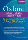 Oxford Bilingual School Dictionary: Zulu and English / Isichazamazwi Sesikole: isiZulu - isiNgisi